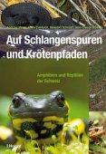 Auf Schlangenspuren und Krötenpfaden: Amphibien und Reptilien der Schweiz